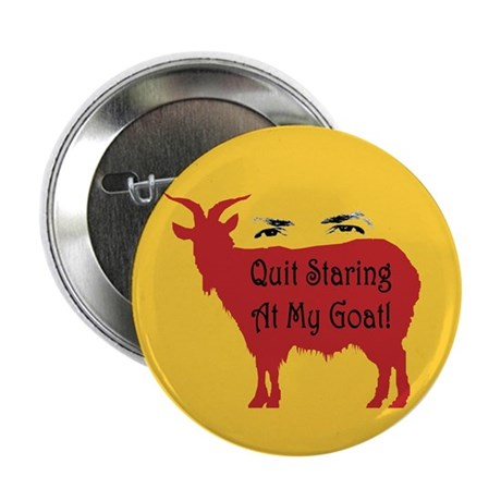 """Quit Staring At My Goat! 2.25"""" Button (10 pack)"""
