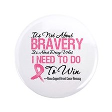 "Breast Cancer Bravery 3.5"" Button"
