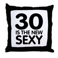 30 is the new Sexy Throw Pillow