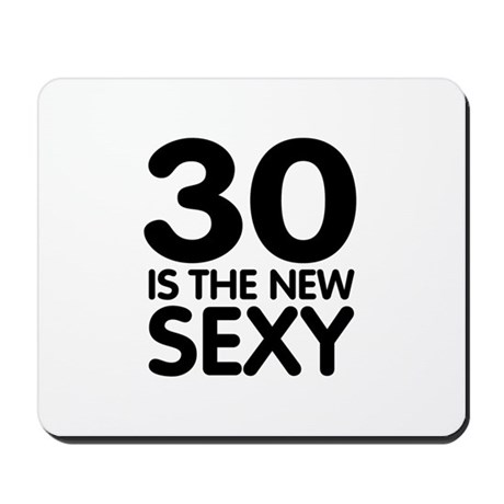 30 is the new Sexy Mousepad