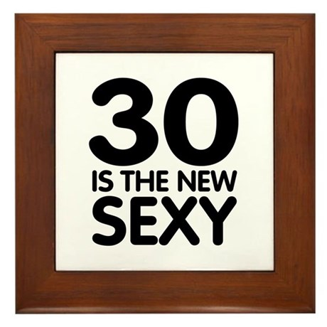 30 is the new Sexy Framed Tile