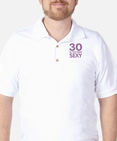 30 is the new Sexy T-Shirt