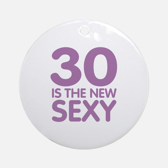 30 is the new Sexy Ornament (Round)