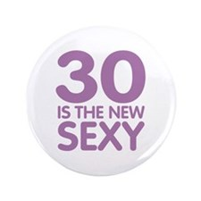 """30 is the new Sexy 3.5"""" Button"""