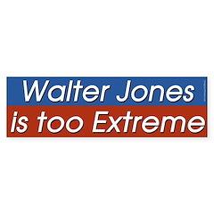 Walter Jones is too Extreme bumper sticker