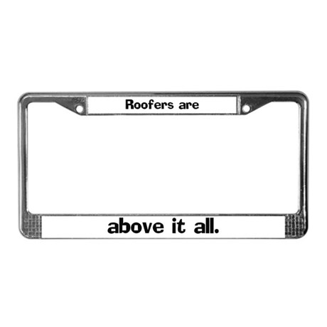 Roofers are above it License Plate Frame