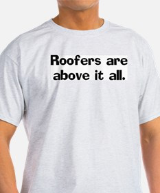 Roofers are above it Ash Grey T-Shirt