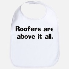 Roofers are above it Bib