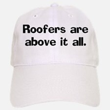 Roofers are above it Baseball Baseball Cap