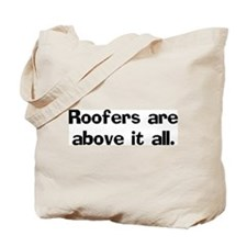 Roofers are above it Tote Bag
