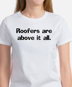 Roofers are above it Tee