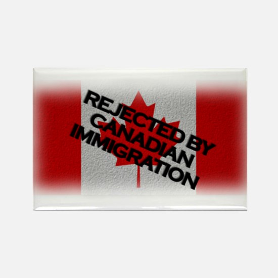 Rejected by Canadian Immigrat Rectangle Magnet