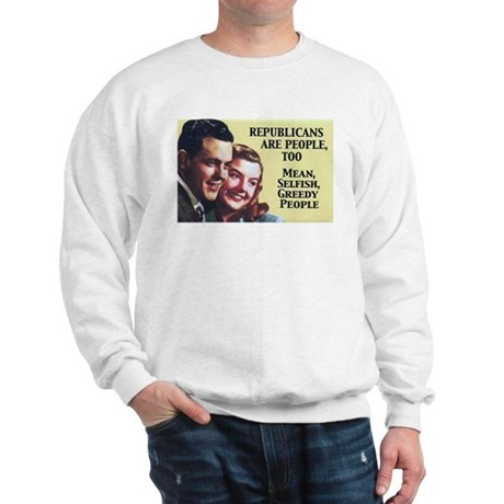 Republicans Are - On a Sweatshirt