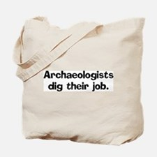 Archeologists dig their job Tote Bag