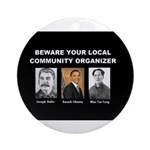 Beware of community organizer Ornament (Round)