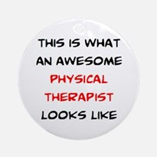 awesome physical therapist Round Ornament