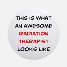 awesome radiation therapist Round Ornament