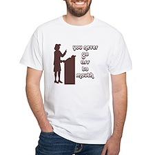 You never go ass to mouth Shirt