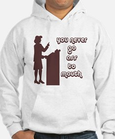 You never go ass to mouth Hoodie