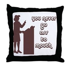 You never go ass to mouth Throw Pillow