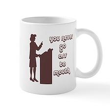 You never go ass to mouth Mug