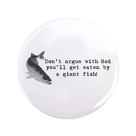 "Don't argue with god 3.5"" Button (100 pack)"