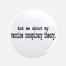 """Vaccine Conspiracy 3.5"""" Button"""