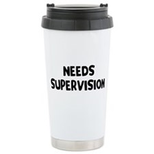 Needs Supervision Travel Mug