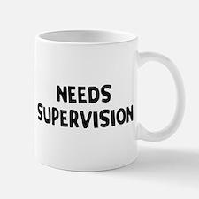 Needs Supervision Mug