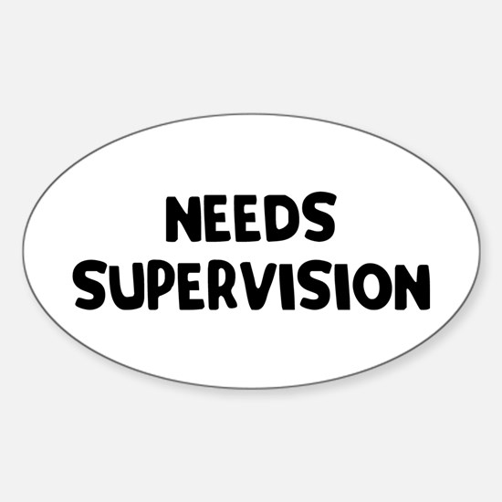 Needs Supervision Sticker (Oval)