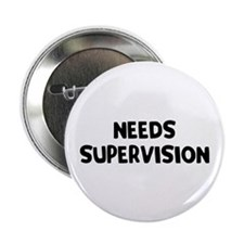 "Needs Supervision 2.25"" Button"