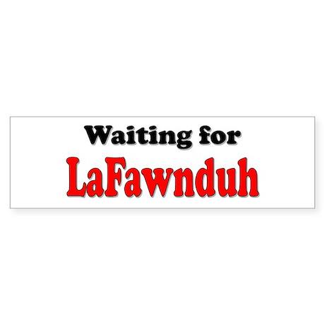 Waiting for LaFawnduh! Bumper Sticker