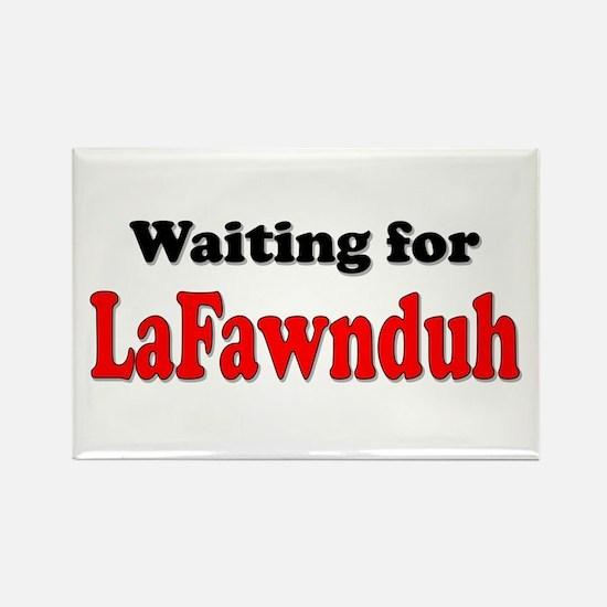 Waiting for LaFawnduh! Rectangle Magnet