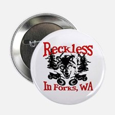 "Reckless in Forks 2.25"" Button"