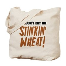 Don't Eat No Stinkin' Wheat Tote Bag