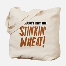 Don't Eat No Stinkin' Wheat Tote Bag