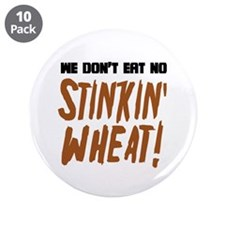 """Don't Eat No Stinkin' Wheat 3.5"""" Button (10 pack)"""