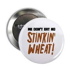 "Don't Eat No Stinkin' Wheat 2.25"" Button (10 pack)"