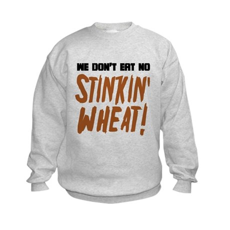 Don't Eat No Stinkin' Wheat Kids Sweatshirt