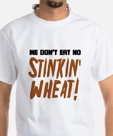 Don't Eat No Stinkin' Wheat Shirt