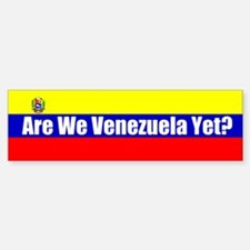 Are We Venezuela Yet? Bumper Bumper Bumper Sticker