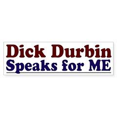 Dick Durbin Speaks for Me Bumper Bumper Sticker