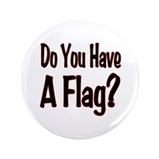"""Have a Flag? 3.5"""" Button"""