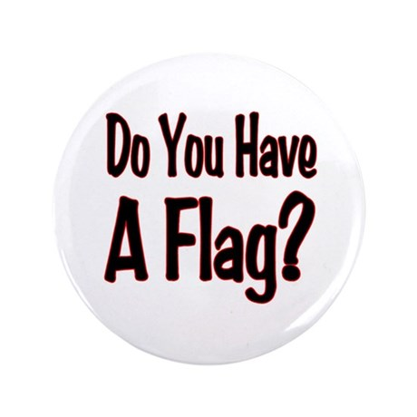 "Have a Flag? 3.5"" Button"