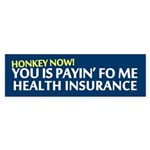 Honk if You Is Paying Fo Insuarance (Bumper)