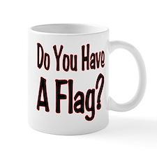 Have a Flag? Small Mug