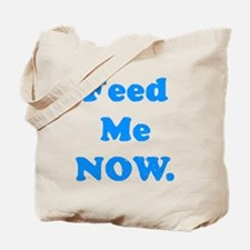 Feed Me Now Tote Bag