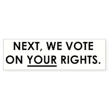"""Next we vote on your rights"" bumper sti"