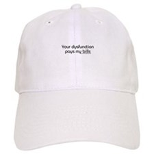 Your Dysfunction Pays My Bill Baseball Cap