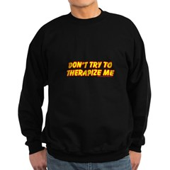 Don't Therapize Me Sweatshirt
